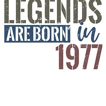 Legends are born in 1977  41st birthday gift by hsco