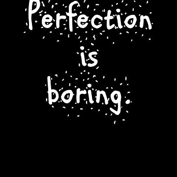 Perfection is boring by k3rstman1