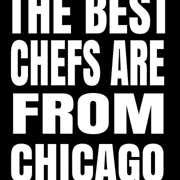 The Best Chefs Are From Chicago T Shirt Gift For Chef by Kiwi-Tienda2017