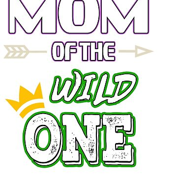 Awesome & Trendy Tshirt Designs MOM OF THE WILD ONE by Customdesign200