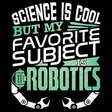 Robot Science Gifts and Apparel | My Favorite Subject is Robotics by highparkoutlet