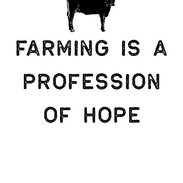 Farming Shirt Farming Profession Of Hope Black Cute Gift Farm Country USA by threadsmonkey