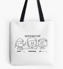 How Did You Wake Up Today? Tote Bag