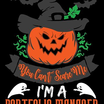 Halloween T-Shirts & Gifts: You Can't Scare Me I'm a Portfolio Manager by wantneedlove