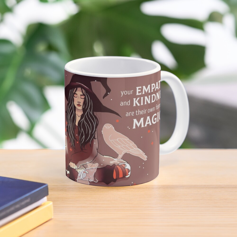 """Your Empathy and Kindness Are Their Own Forms of Magic"" Witch Mug"
