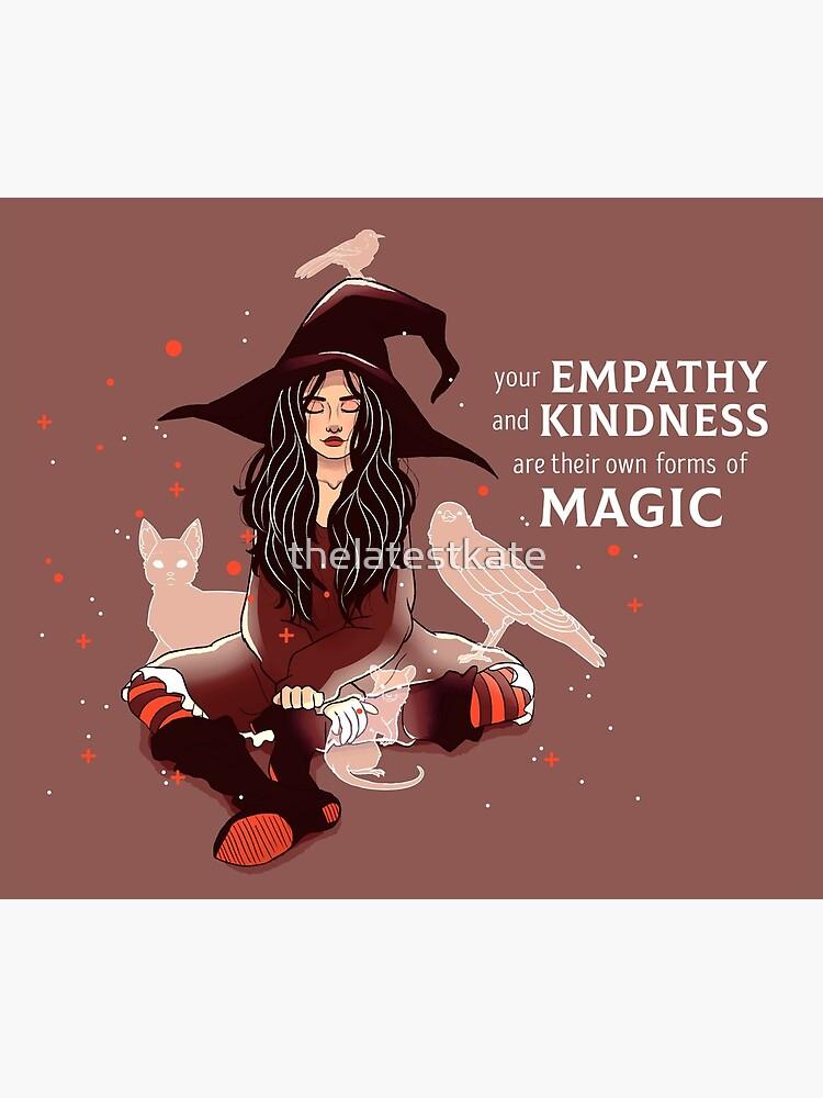 """""""Tu empatía y bondad son sus propias formas de magia"""" Bruja de thelatestkate"""