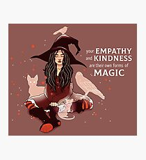 """Your Empathy and Kindness Are Their Own Forms of Magic"" Witch Photographic Print"