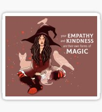 """Your Empathy and Kindness Are Their Own Forms of Magic"" Witch Sticker"