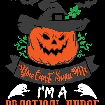 Halloween T-Shirts & Gifts: You Can't Scare Me I'm a Practical Nurse by wantneedlove