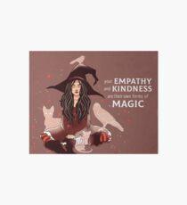 """Lámina rígida """"Tu empatía y bondad son sus propias formas de magia"""" Bruja"""