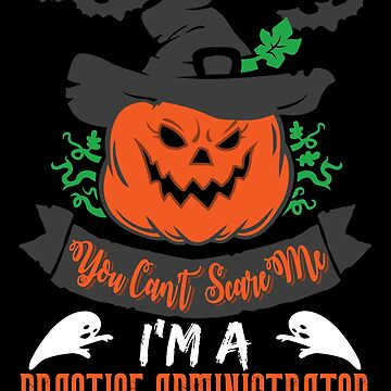 Halloween T-Shirts & Gifts: You Can't Scare Me I'm a Practice Administrator by wantneedlove
