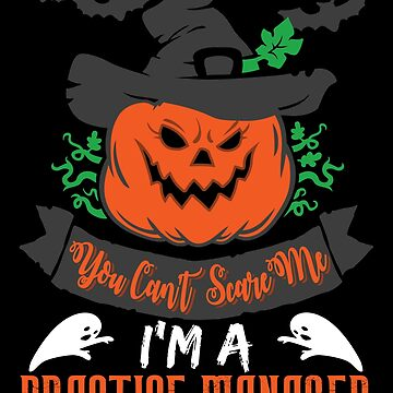 Halloween T-Shirts & Gifts: You Can't Scare Me I'm a Practice Manager by wantneedlove