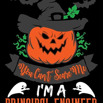 Halloween T-Shirts & Gifts: You Can't Scare Me I'm a Principal Engineer by wantneedlove