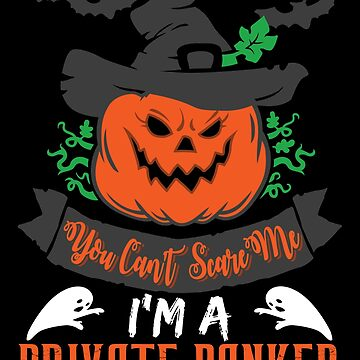 Halloween T-Shirts & Gifts: You Can't Scare Me I'm a Private Banker by wantneedlove