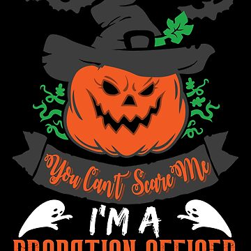 Halloween T-Shirts & Gifts: You Can't Scare Me I'm a Probation Officer by wantneedlove