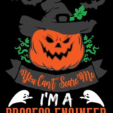 Halloween T-Shirts & Gifts: You Can't Scare Me I'm a Process Engineer by wantneedlove