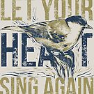 Let Your Heart Sing Again Motivational Quote Songbird by scooterbaby