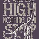 Brontosaurus Dinosaur Quote We Will Go High Nothing Can Stop by scooterbaby