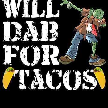 Funny Halloween Zombie Will Dab For Tacos. Taco Lovers Gift by galleryOne