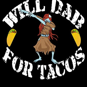 Funny Halloween Zombie Girl Will Dab For Tacos. Taco Lover Gift by galleryOne
