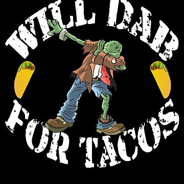 Funny Halloween Zombie Will Dab For Tacos. Taco Lover Gift by galleryOne