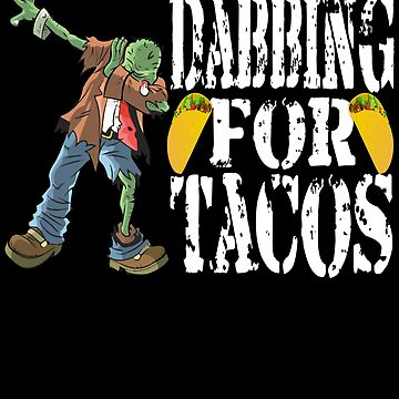 Funny Halloween Zombie Dabbing For Tacos. Taco Lovers Gift by galleryOne