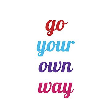 go your own way by IdeasForArtists