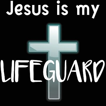 Religous Jesus is my Lifeguard by stacyanne324