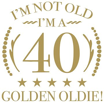 40th Birthday Golden Oldie by thepixelgarden