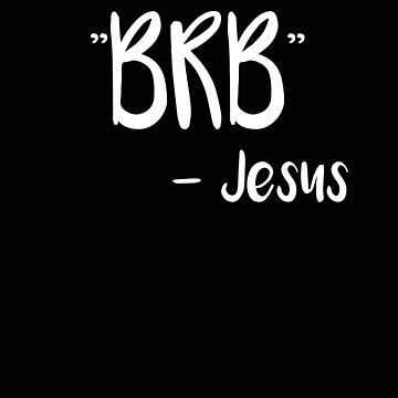 Religious BRB Jesus Be Right Back Jesus Funny Texting Humor by stacyanne324
