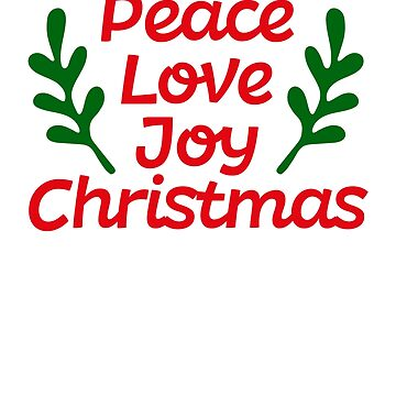 Peace Love Joy Christmas Merry Christmas Funny Humor Xmas by Cameronfulton