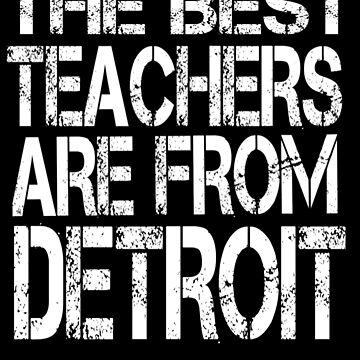 The Best Teachers Are From Detroit T Shirt For Teacher by Kiwi-Tienda2017