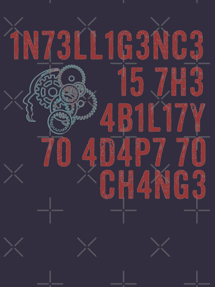 Intelligence Is The Ability to Adapt to Change T-Shirt Quote by thespottydogg