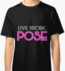 Live. Work. Pose. Classic T-Shirt