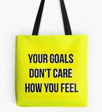 Your Goals Don't Care How You Feel Tote Bag
