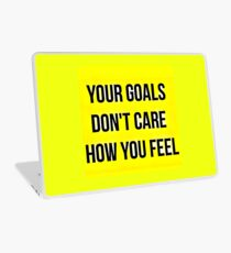 Your Goals Don't Care How You Feel Laptop Skin