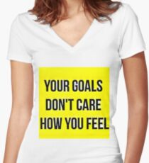 Your Goals Don't Care How You Feel Women's Fitted V-Neck T-Shirt