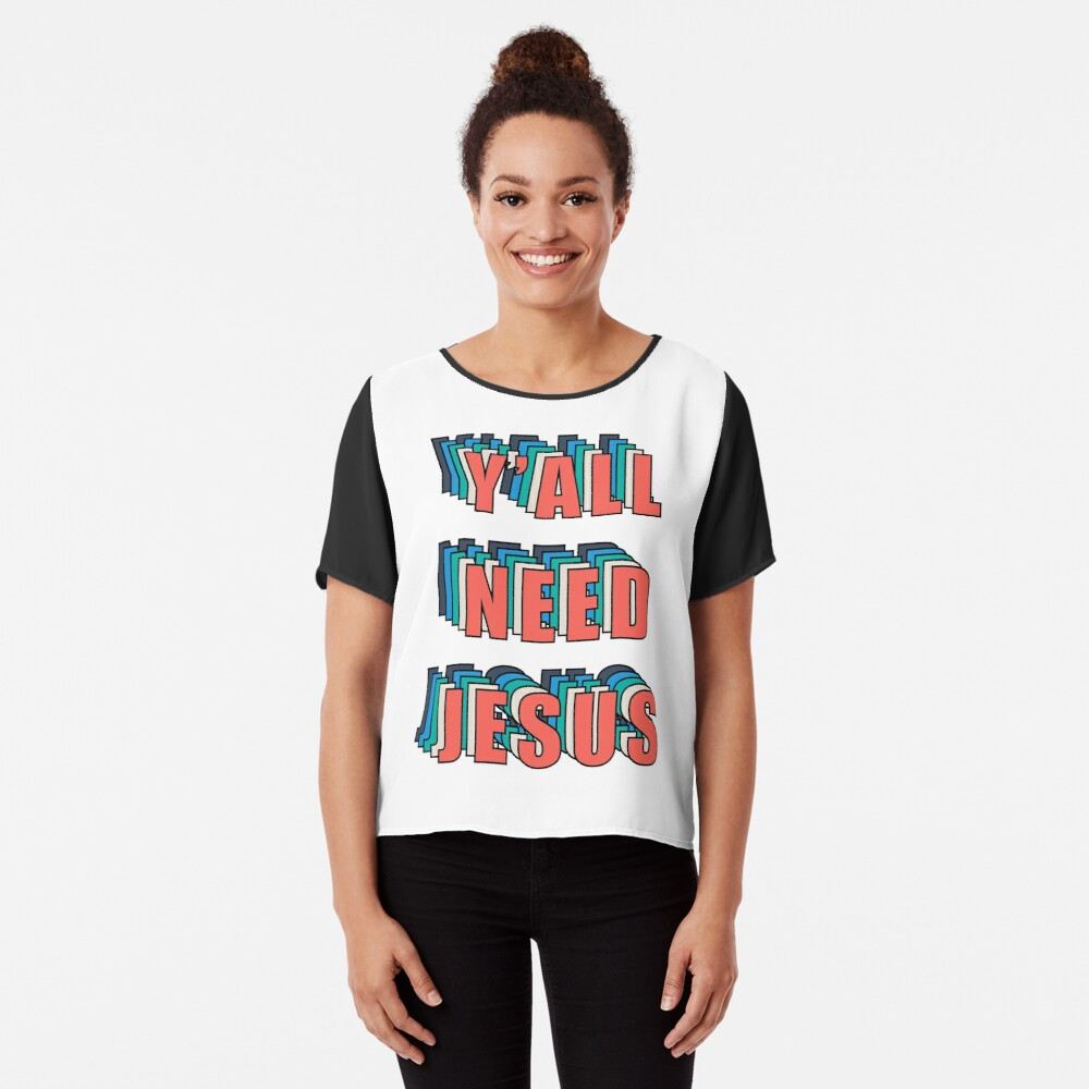 Y'ALL NEED JESUS Chiffon Top