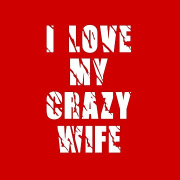 I Love My Crazy Wife - Funny Married Couple Design by overstyle