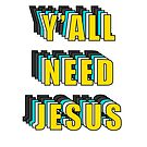Y'ALL NEED JESUS by thekasen