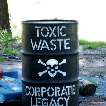 toxic waste is a corporate legacy by artactionunion