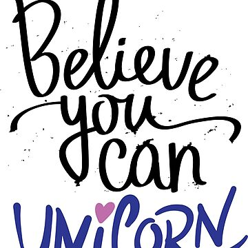 Believe You Can Unicorn by ProjectX23