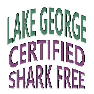 Lake George - Certified Shark Free by Chunga
