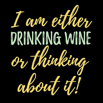 Wine Funny Design - I Am Either Drinking Wine Or Thinking About It  by kudostees