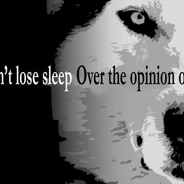 Wolves Don't Lose Sleep Over The Opinion of Sheep | Low Cost Wolf Merchandise by Qrio