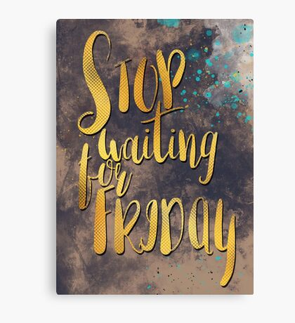 Stop waiting for friday #motivationalquote Canvas Print