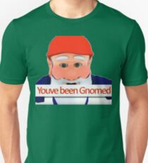 youve been gnomed Unisex T-Shirt