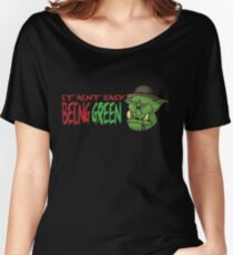 It Ain't Easy Being Green Women's Relaxed Fit T-Shirt