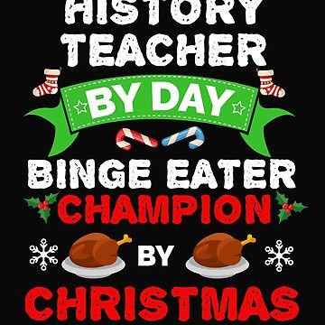 History Teacher by day Binge Eater by Christmas Xmas by losttribe