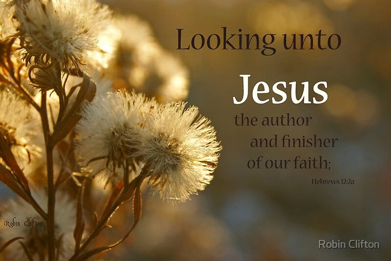 Quot Look Away To Jesus Hebrews 12 2a Quot By Robin Clifton